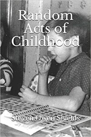 Random Acts of Childhood - Steven Owen Shields